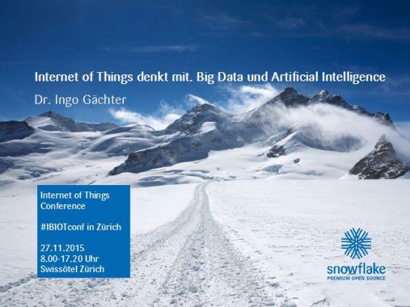 Internet of Things Konferenz Zürich, 16 Uhr Speech von Ingo Gächter, Head of Online Marketing, snowflake & Google Partner
